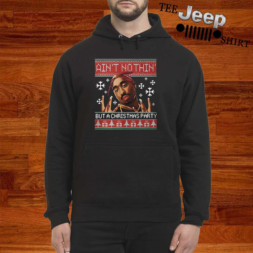 Tupac Ain't Nothin But A Christmas Party Ugly Christmas Hoodie
