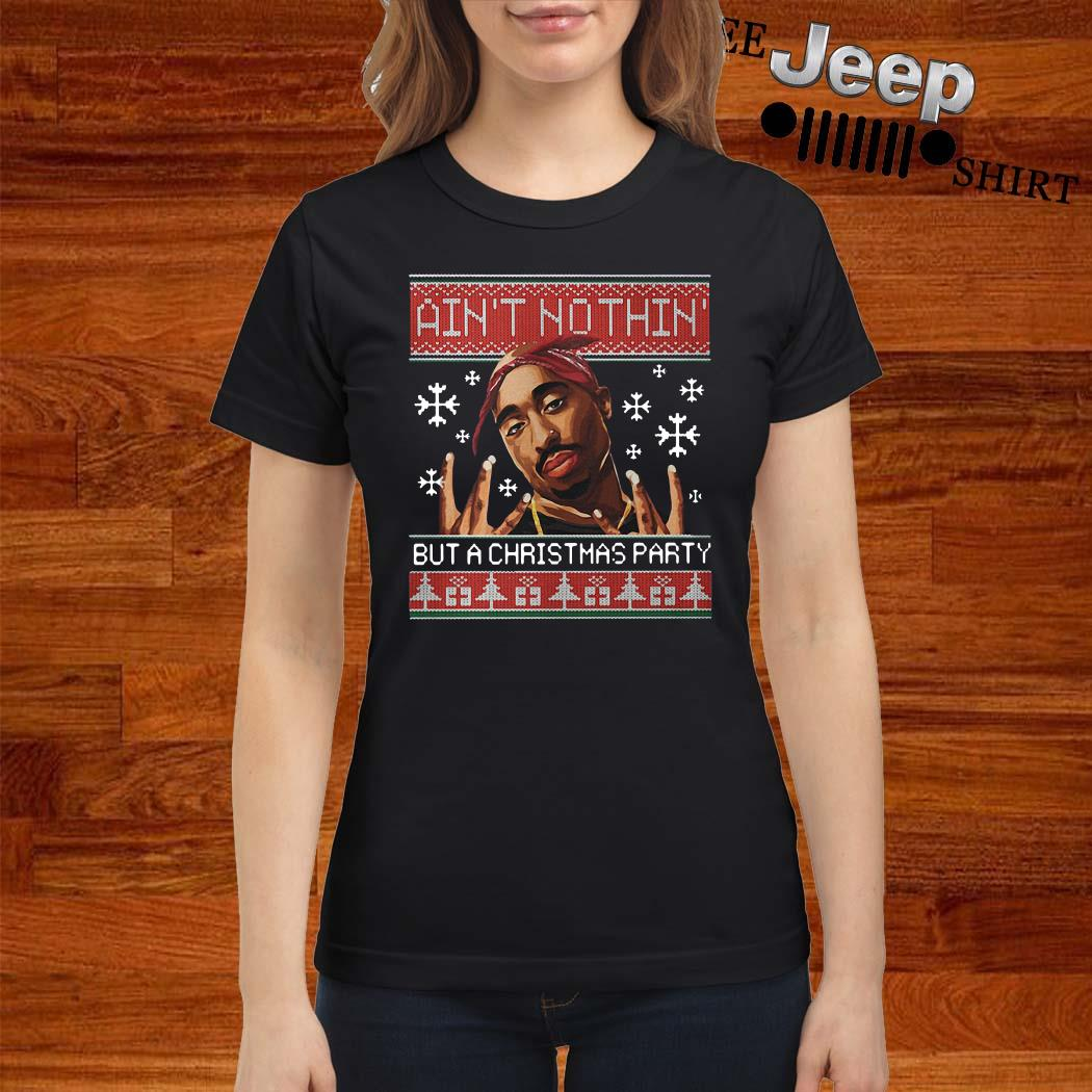 Tupac Ain't Nothin But A Christmas Party Ugly Christmas Ladies Shirt