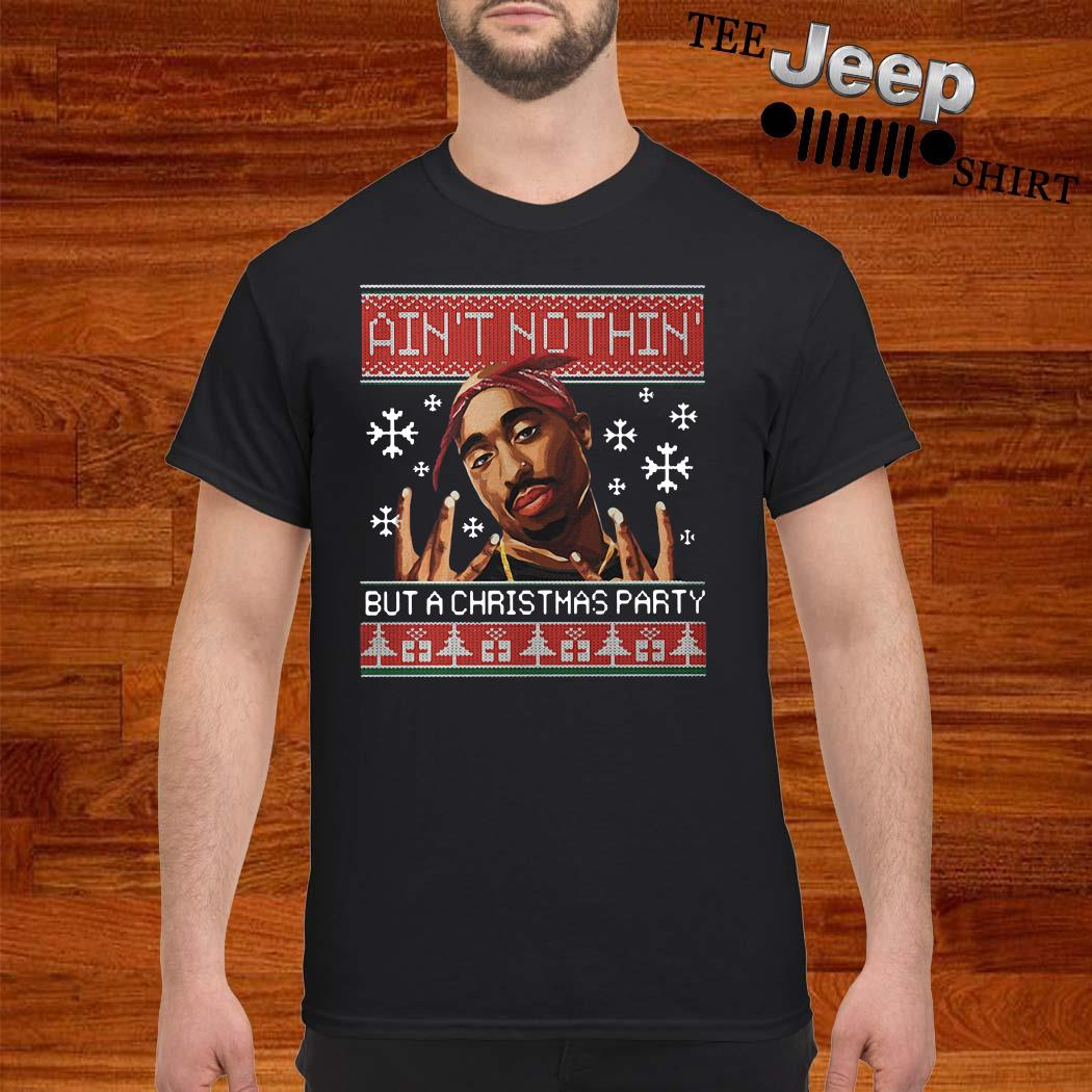 Tupac Ain't Nothin But A Christmas Party Ugly Christmas Shirt