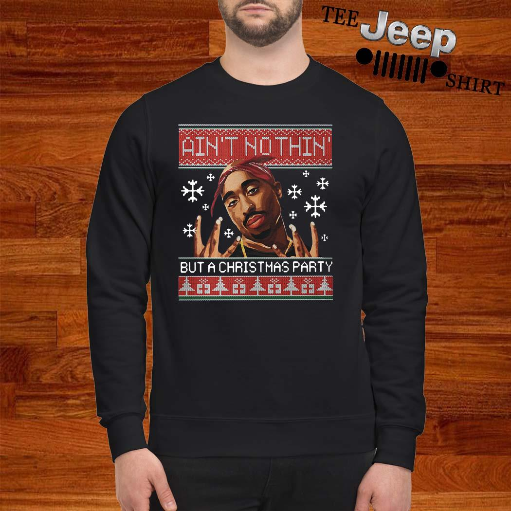 Tupac Ain't Nothin But A Christmas Party Ugly Christmas Sweater