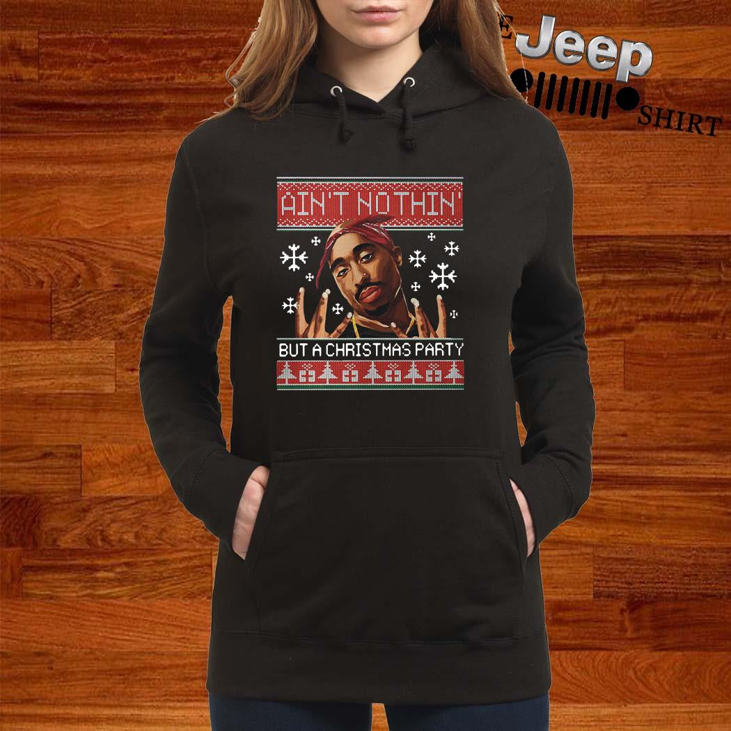 Tupac Ain't Nothin But A Christmas Party Ugly Christmas Women Hoodie