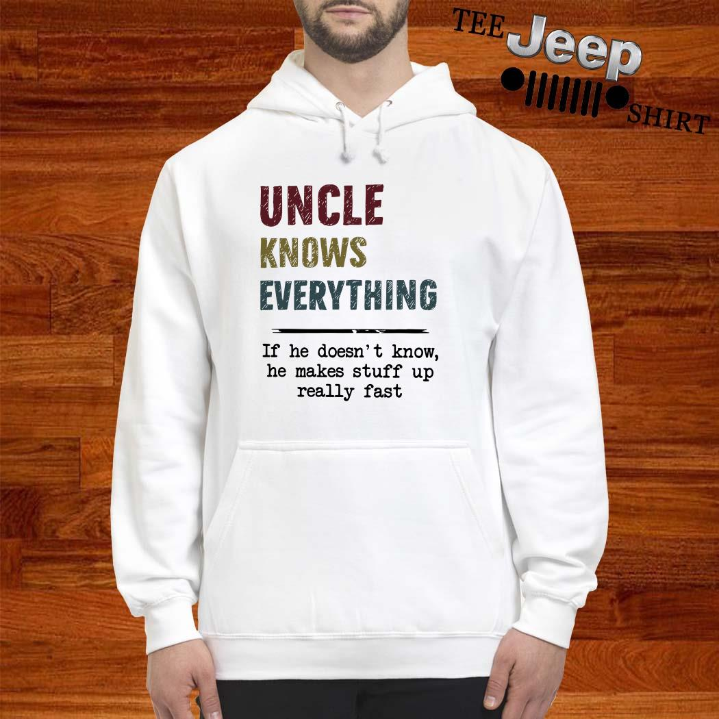 Uncle Knows Everything If He Doesn't Know He Makes Stuff Up Really Fast Hoodie
