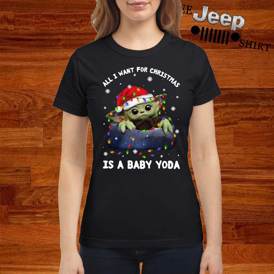 All I Want For Christmas Is A Baby Yoda Ladies Shirt
