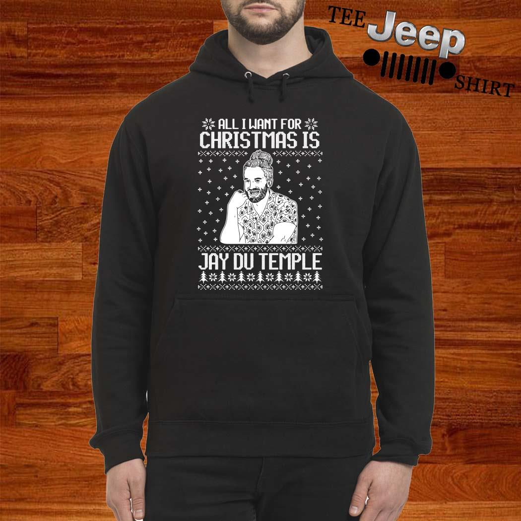 All I Want For Christmas Is Jay Du Temple Ugly Christmas Hoodie
