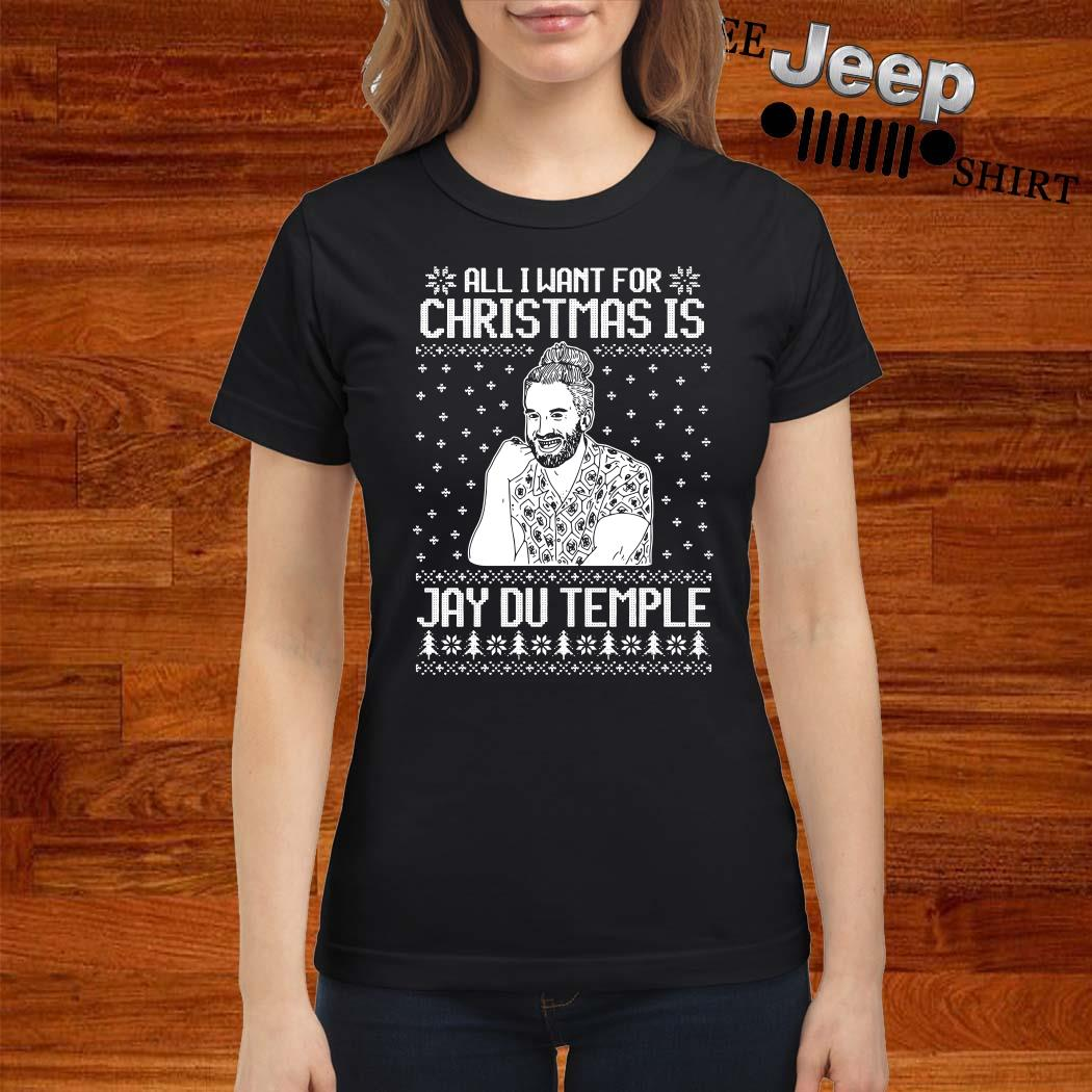 All I Want For Christmas Is Jay Du Temple Ugly Christmas Ladies Shirt