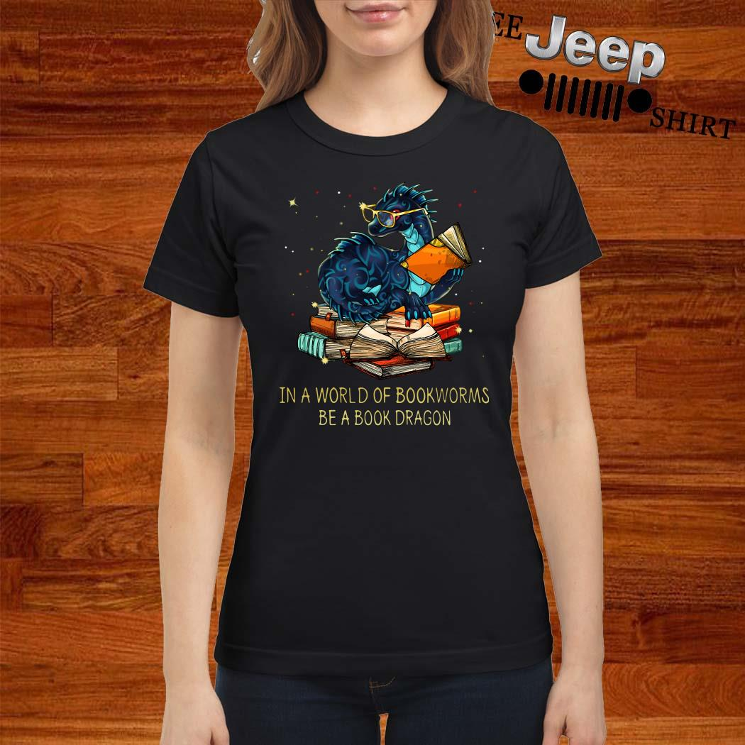 In A World Of Bookworms Be A Book Dragon Ladies Shirt