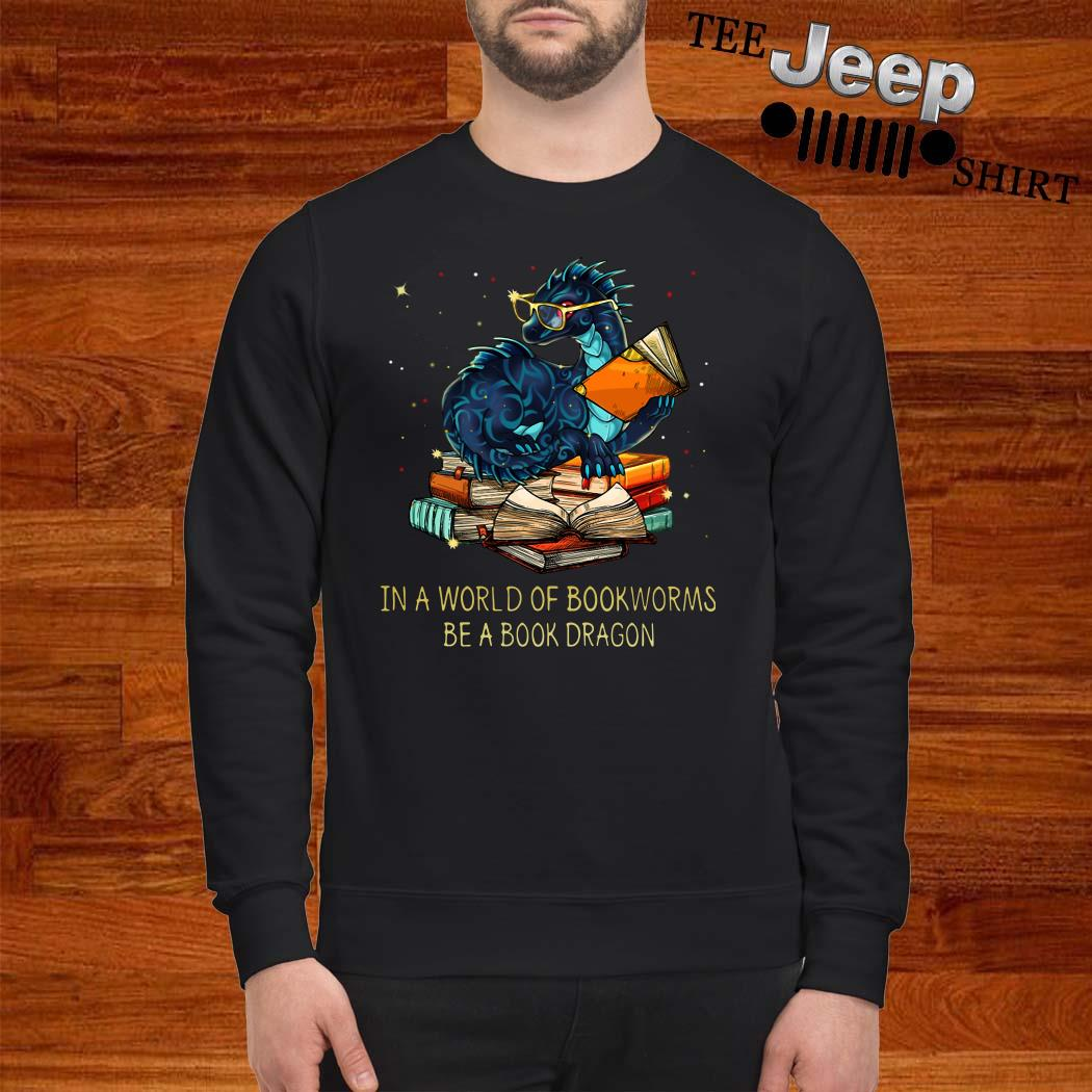 In A World Of Bookworms Be A Book Dragon Sweatshirt