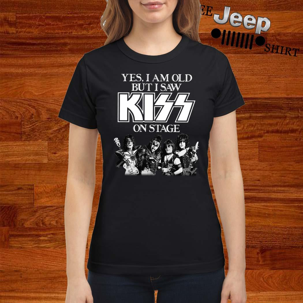 Yes I Am Old But I Saw Kiss On Stage Ladies Shirt