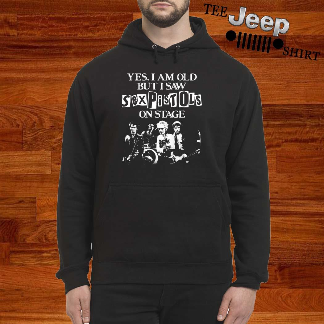 Yes I Am Old But I Saw Sex Pistols On Stage Hoodie