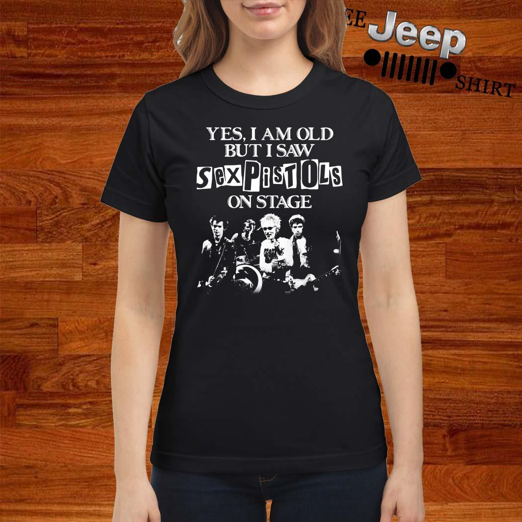 Yes I Am Old But I Saw Sex Pistols On Stage Ladies Shirt