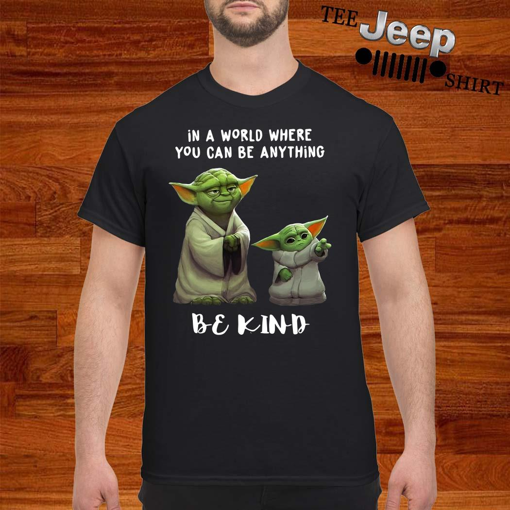 Yoda And Baby Yoda In A World Where You Can Be Anything Be Kind Shirt