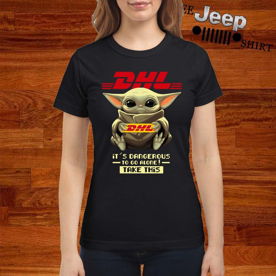 Baby Yoda Hug DHL It's Dangerous To Go Alone Take This Ladies Shirt