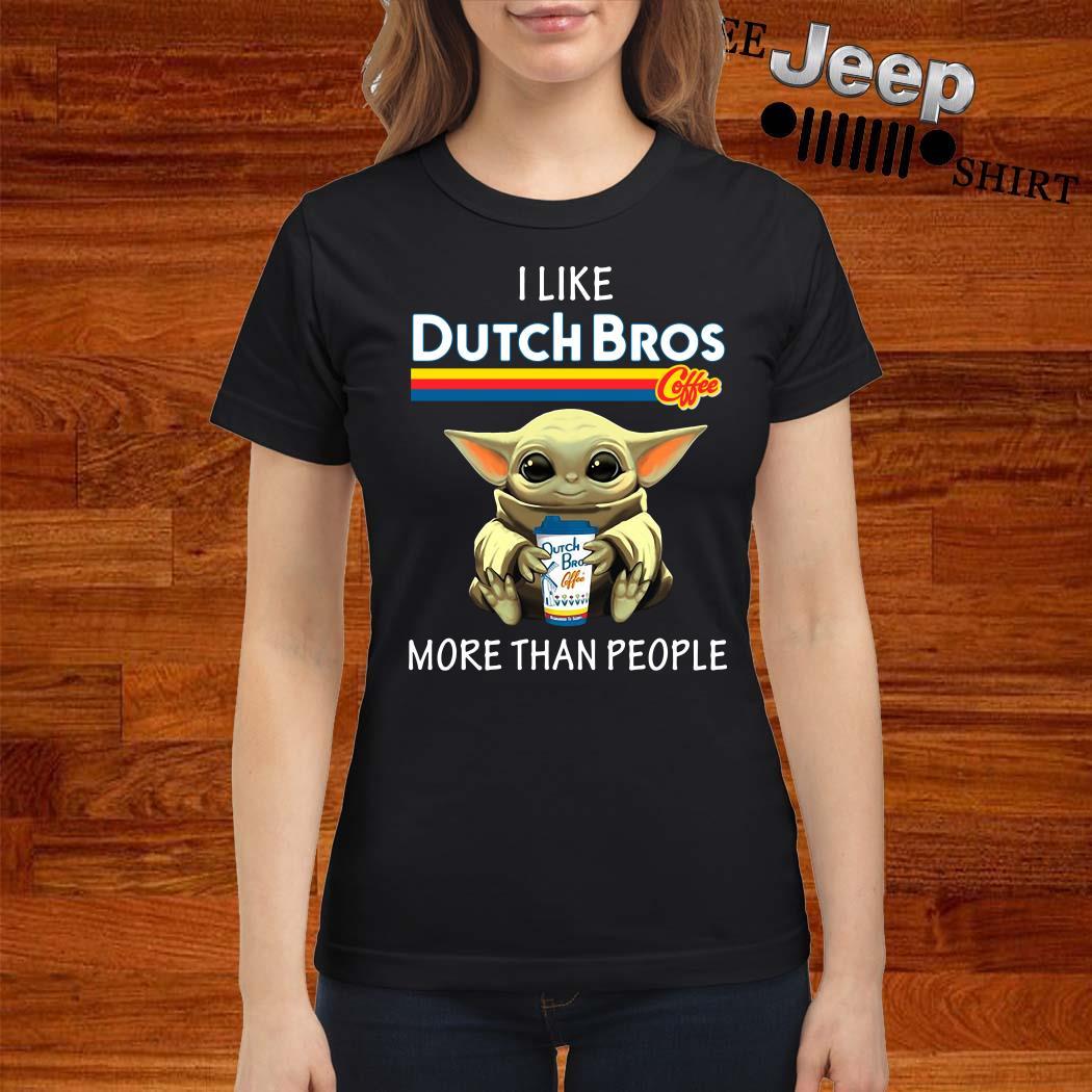 Baby Yoda I Like Dutch Bros Coffee More Than People Ladies Shirt