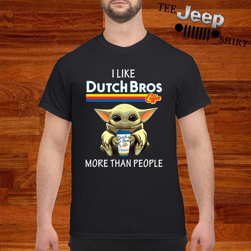 Baby Yoda I Like Dutch Bros Coffee More Than People Shirt