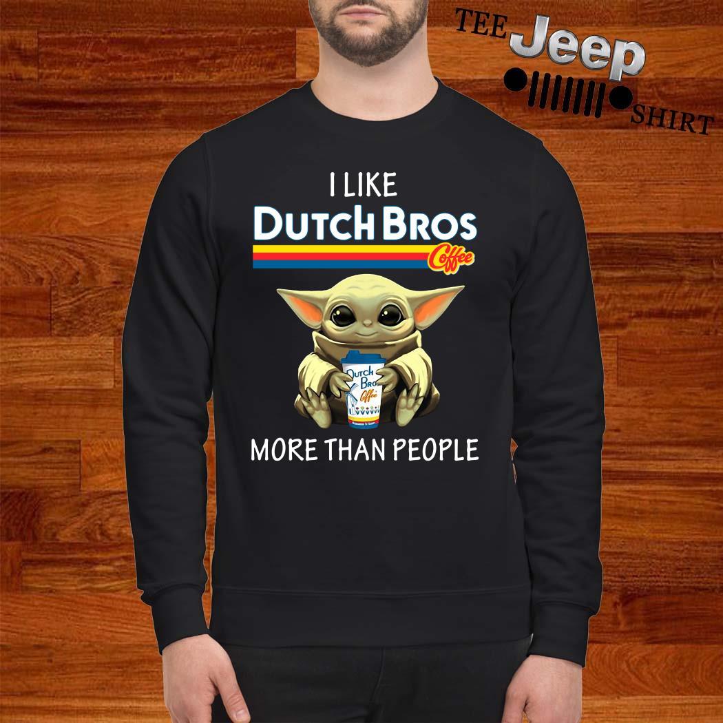 Baby Yoda I Like Dutch Bros Coffee More Than People Sweatshirt