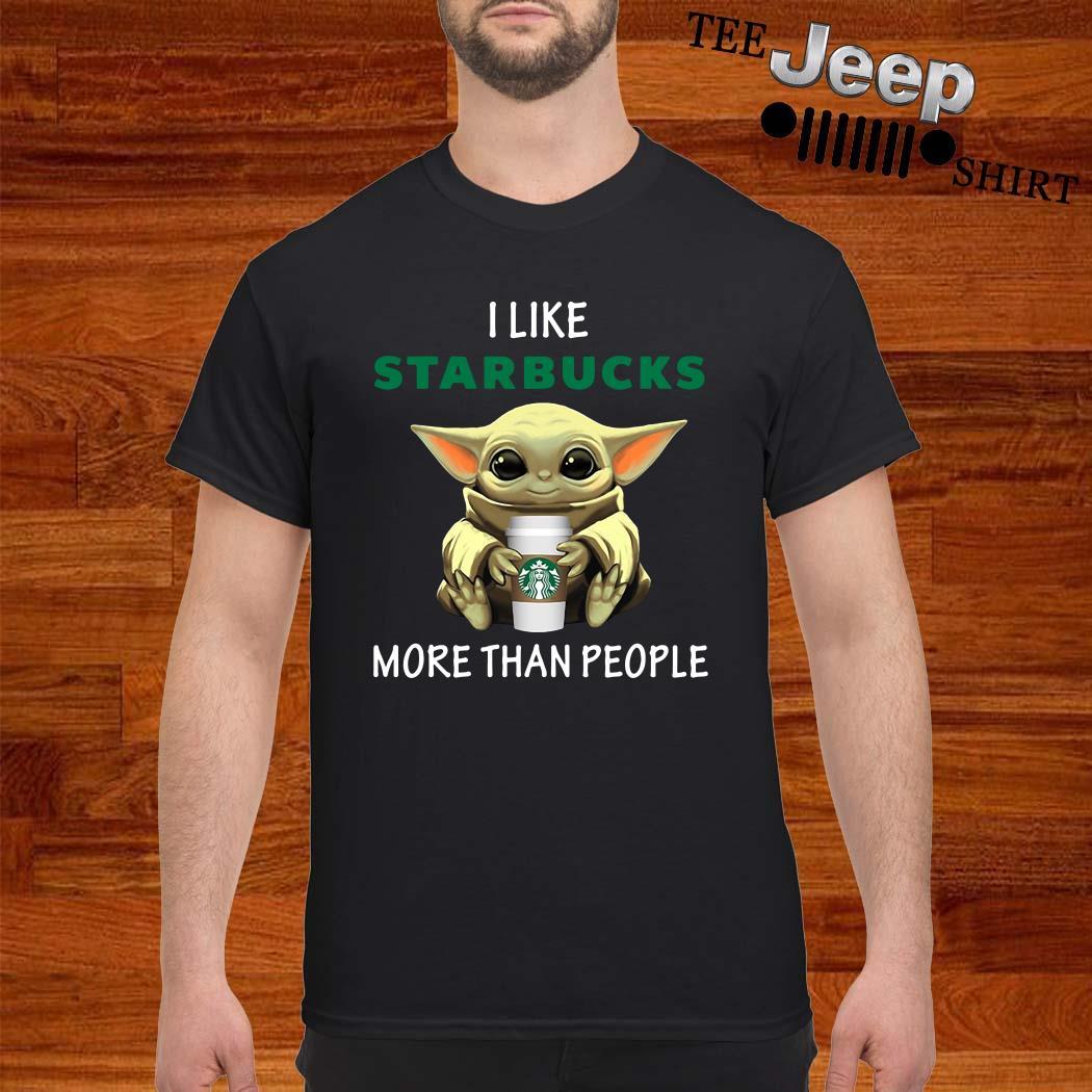Baby Yoda I Like Starbucks More Than People Shirt