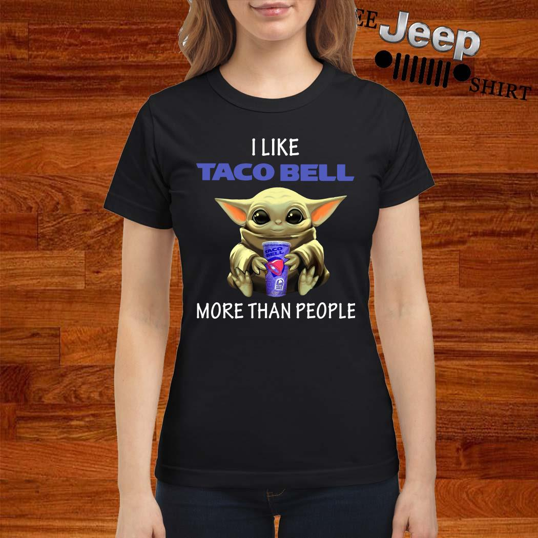 Baby Yoda I Like Taco Bell More Than People Laides Shirt