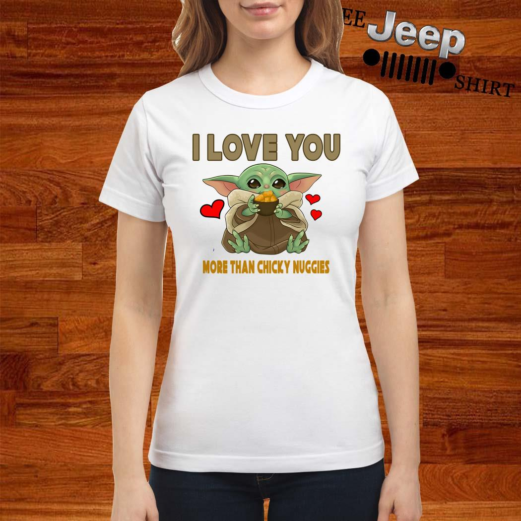 Baby Yoda I Love You More Than Chicky Nuggies Ladies Shirt