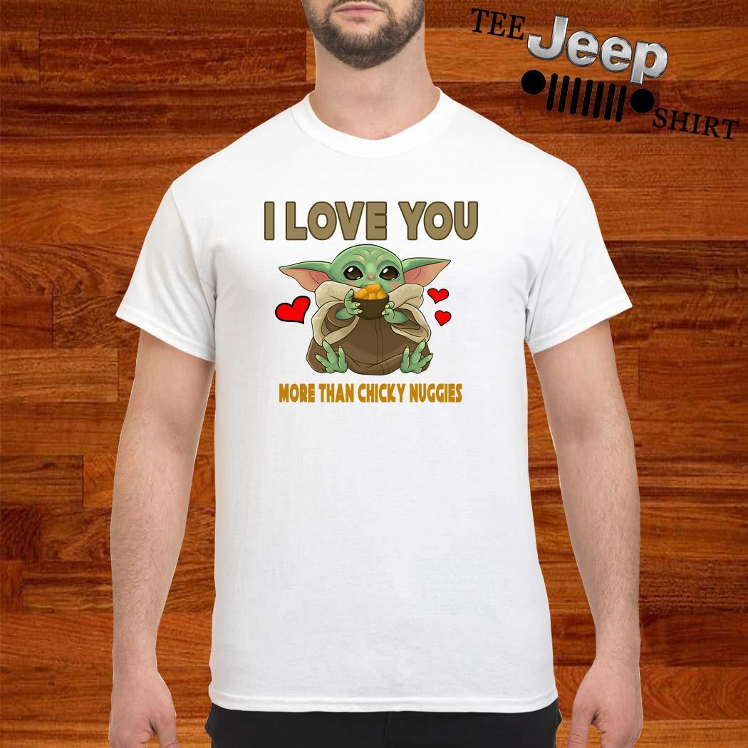Baby Yoda I Love You More Than Chicky Nuggies Shirt