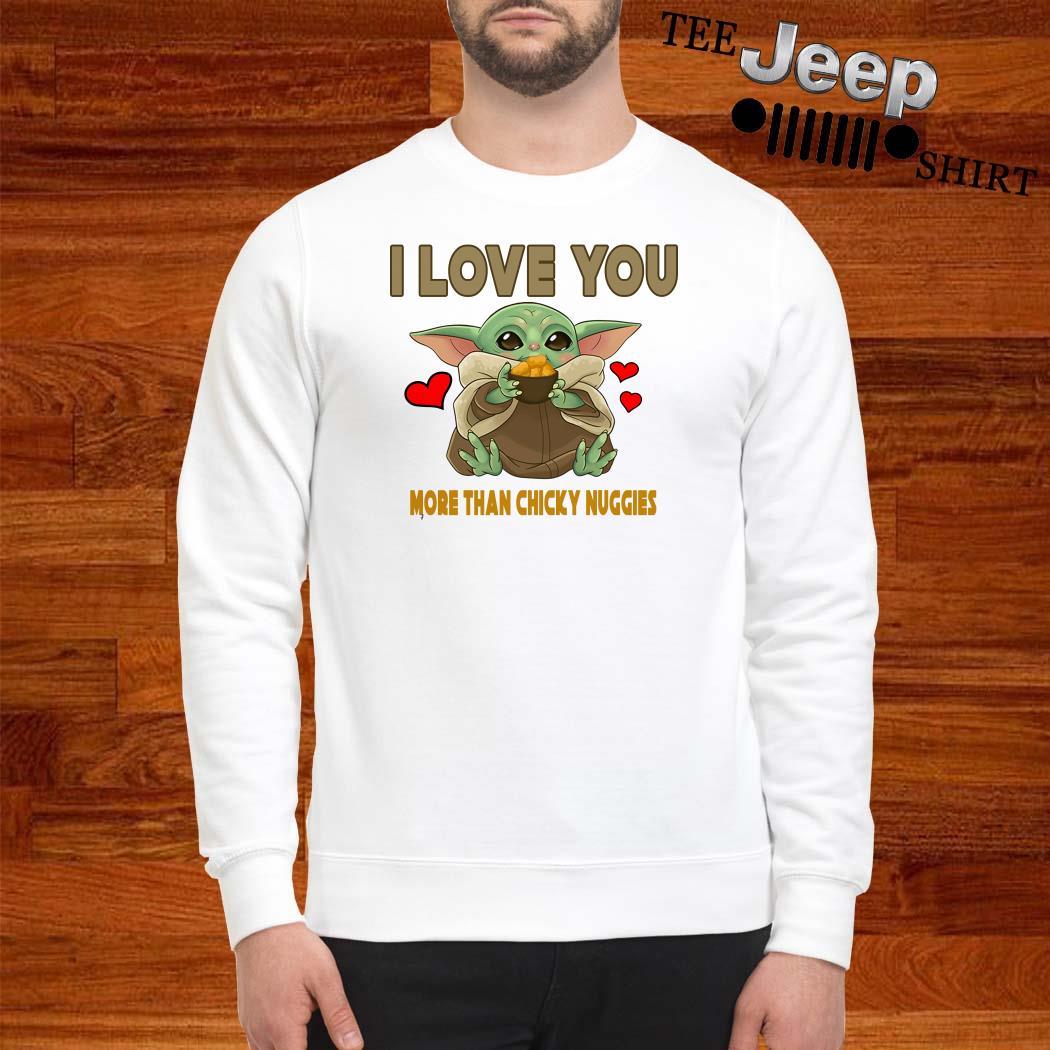 Baby Yoda I Love You More Than Chicky Nuggies Sweatshirt