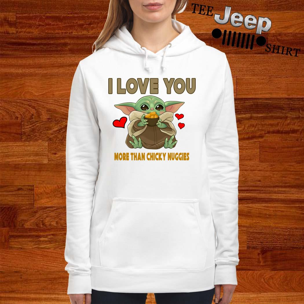 Baby Yoda I Love You More Than Chicky Nuggies Hoodie