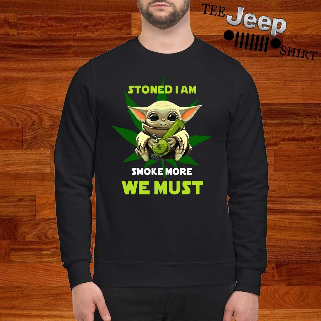 Baby Yoda Stoned I Am Smoke More We Must Sweatshirt