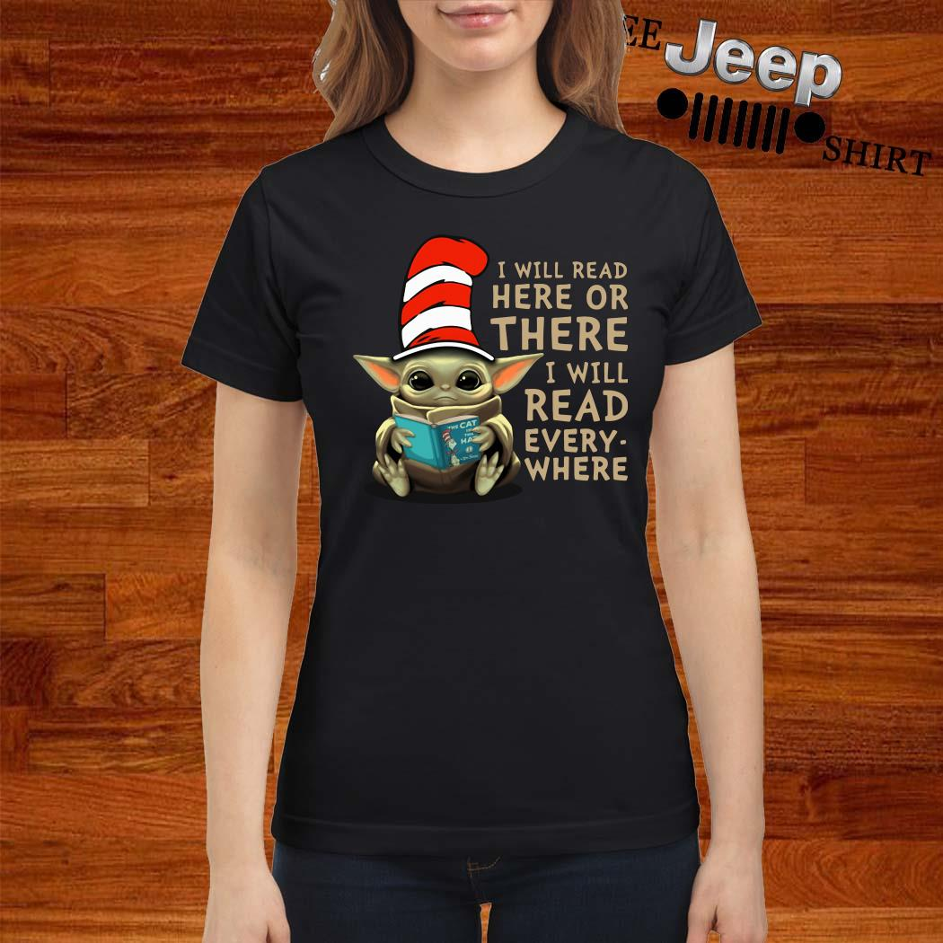 Baby Yoda I Will Read Here Or There I Will Read Every Where Ladies Shirt