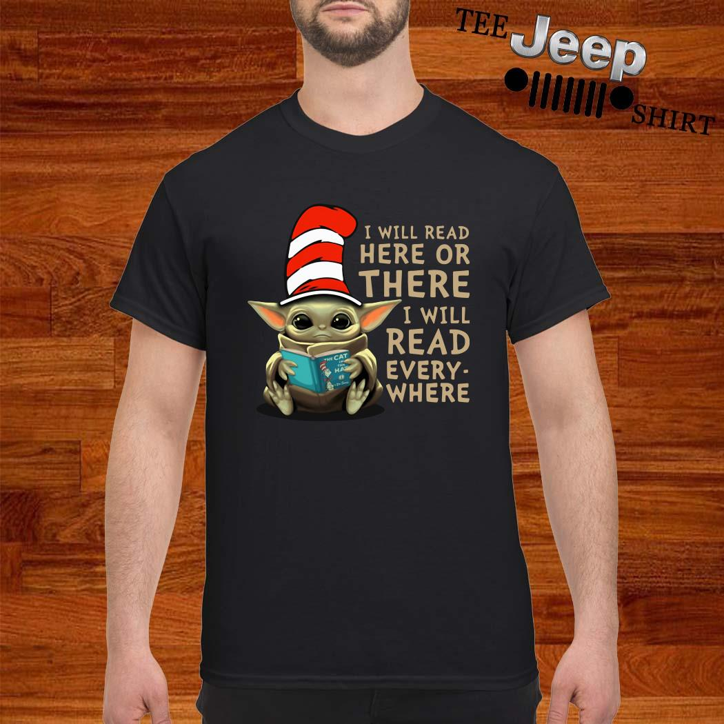 Baby Yoda I Will Read Here Or There I Will Read Every Where Shirt