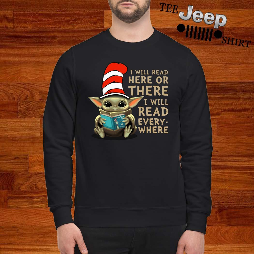 Baby Yoda I Will Read Here Or There I Will Read Every Where Sweatshirt