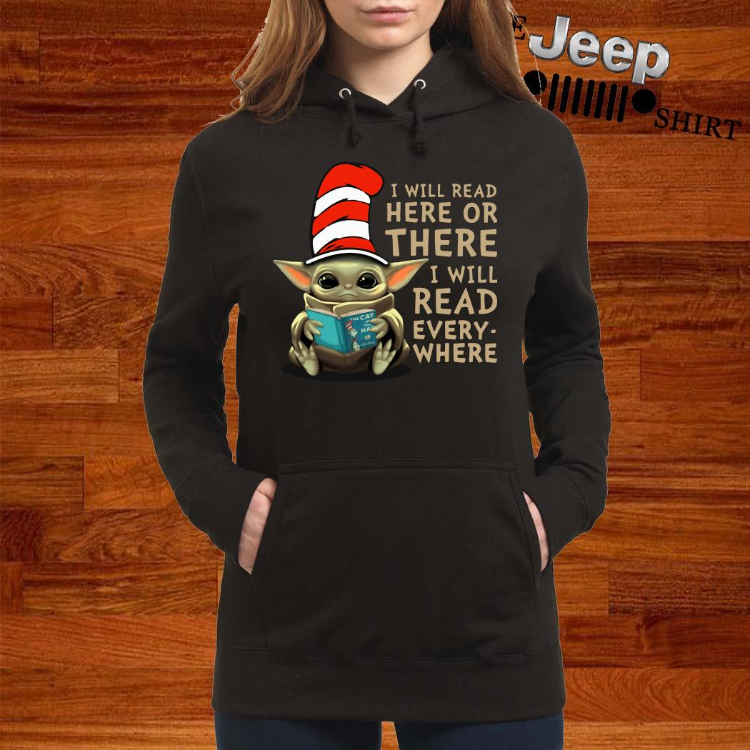 Baby Yoda I Will Read Here Or There I Will Read Every Where Hoodie