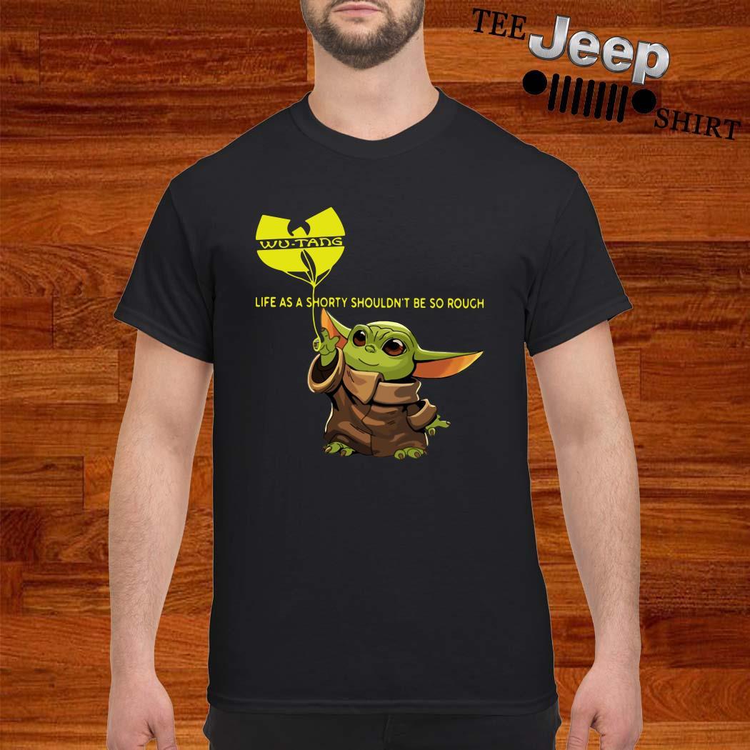 Baby Yoda Wu-Tang Clan Life As A Shorty Shouldn't Be So Rough Shirt
