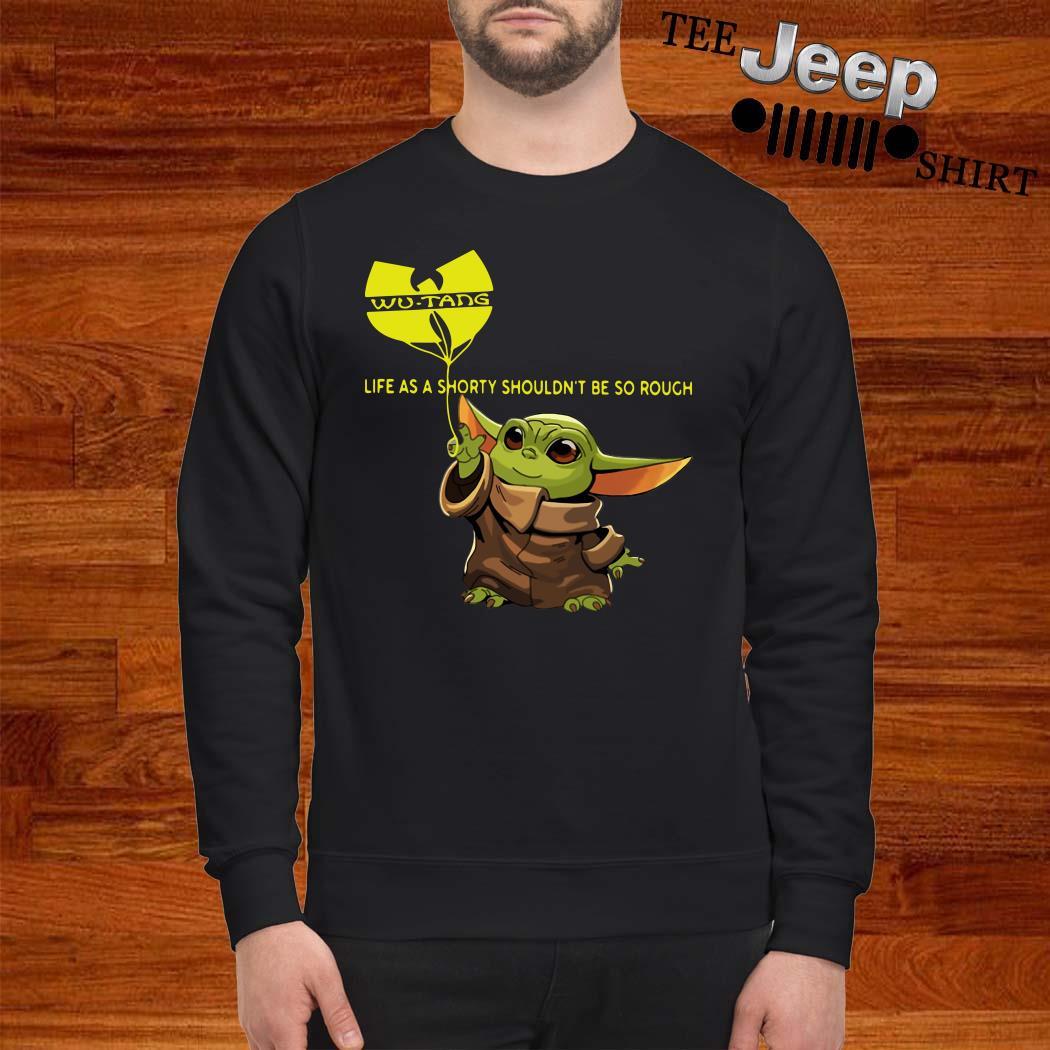 Baby Yoda Wu-Tang Clan Life As A Shorty Shouldn't Be So Rough Sweatshirt