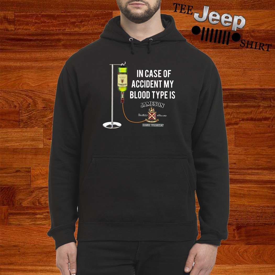 In Case Of Accident My Blood Type Is Jameson Irish Whiskey Hoodie