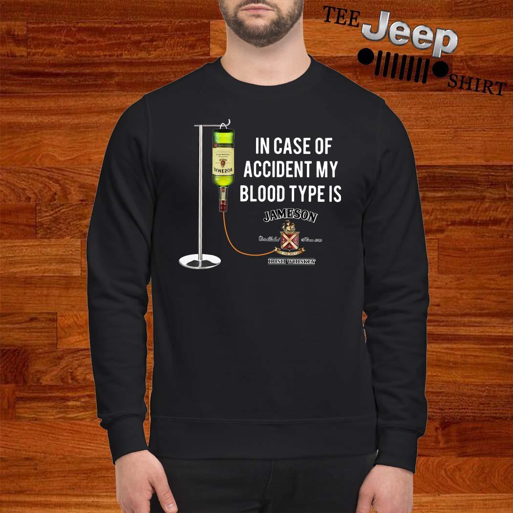 In Case Of Accident My Blood Type Is Jameson Irish Whiskey Sweatshirt