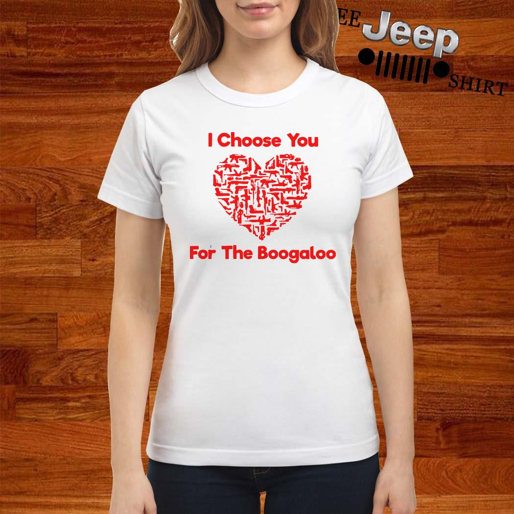 I Choose You For The Boogaloo Ladies Shirt
