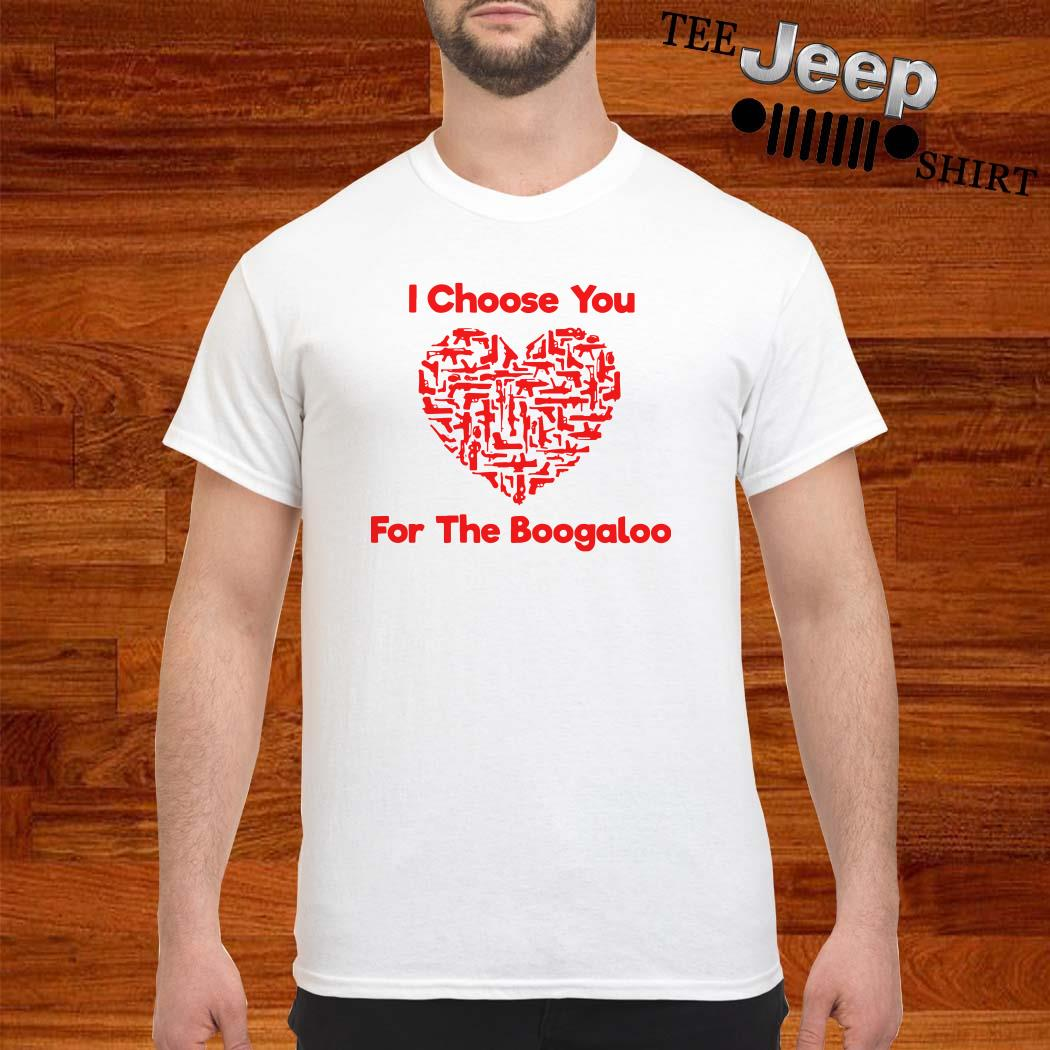 I Choose You For The Boogaloo Shirt
