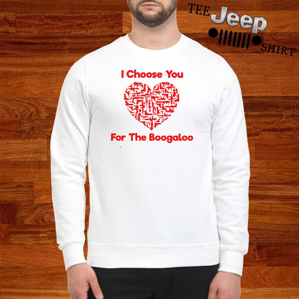 I Choose You For The Boogaloo Sweatshirt