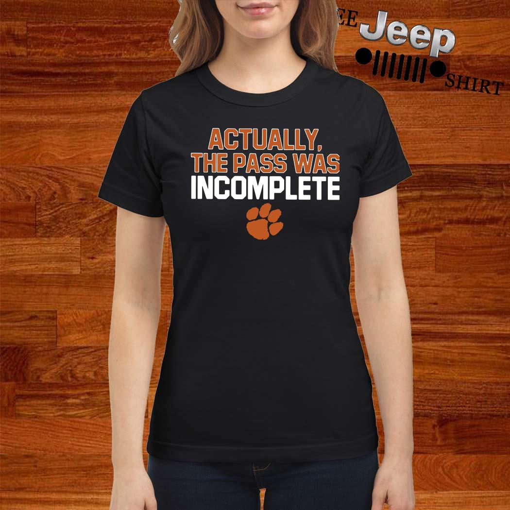 Clemson Tigers Actually The Pass Was Incomplete Ladies Shirt