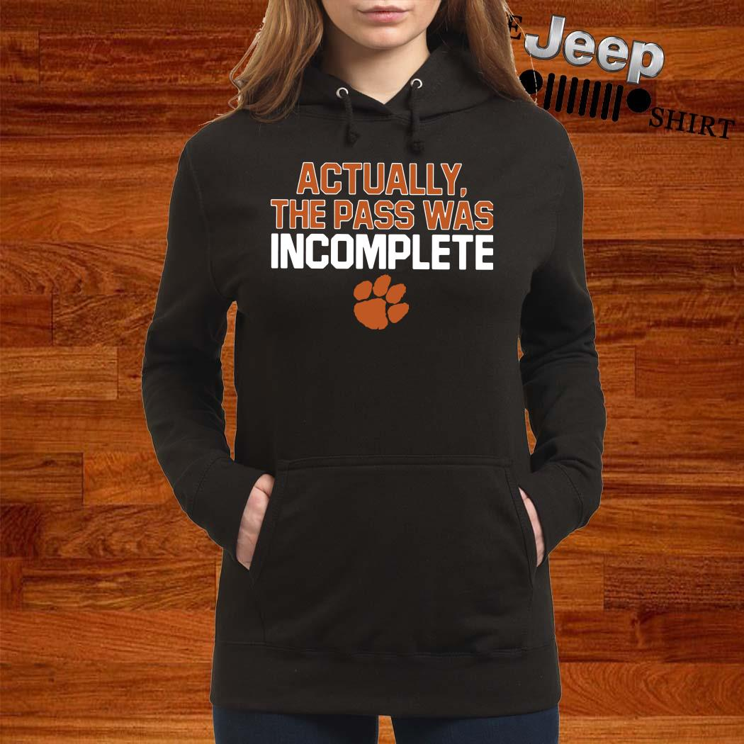 Clemson Tigers Actually The Pass Was Incomplete Hoodie