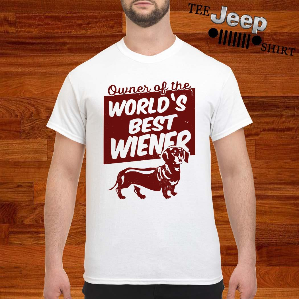 Dachshund Owner Of The World's Wiener Shirt