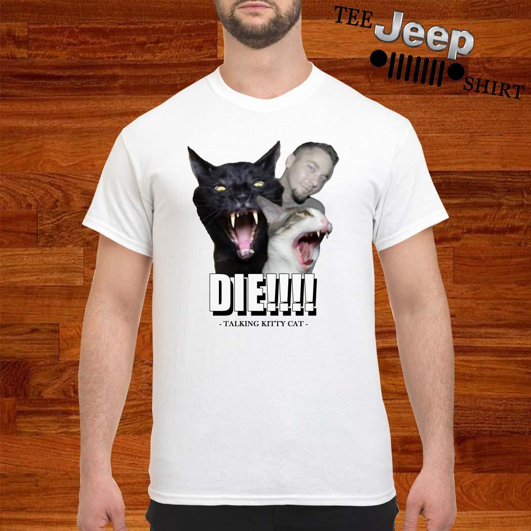 Die Talking Kitty Cat Shirt