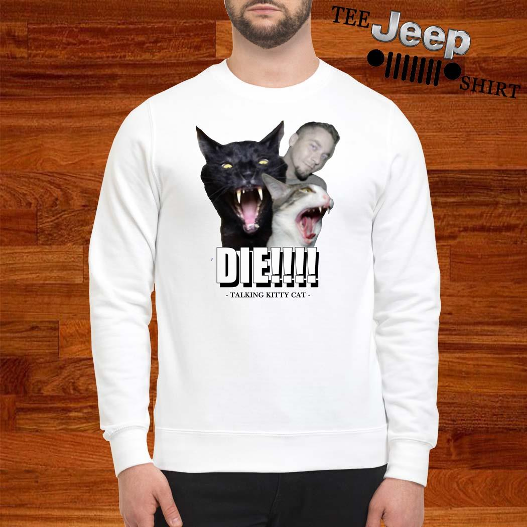 Die Talking Kitty Cat Sweatshirt