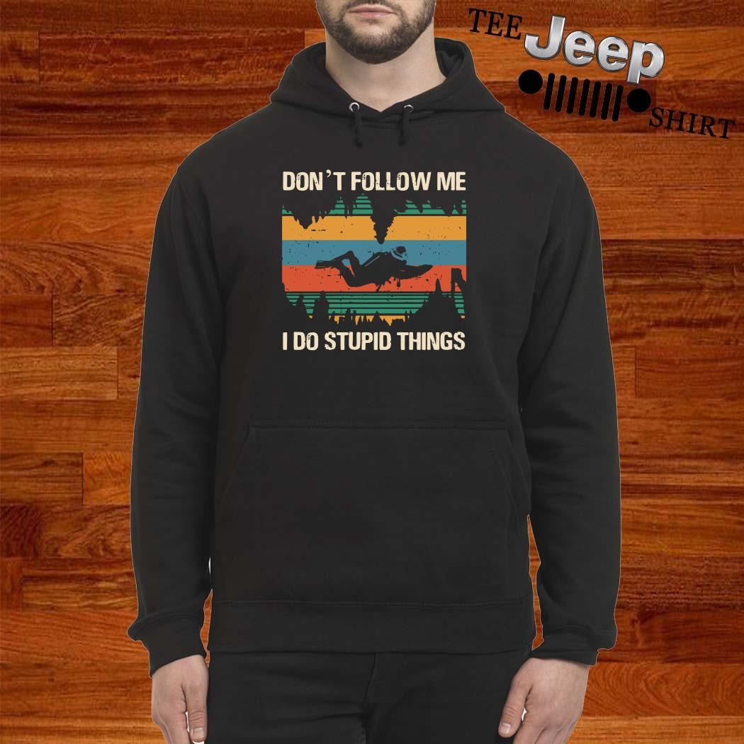 Diver Don't Follow Me I Do Stupid Things Vintage Hoodie