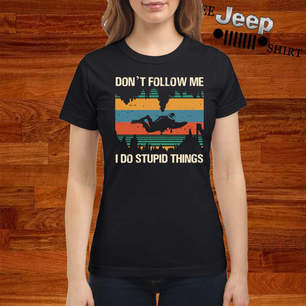Diver Don't Follow Me I Do Stupid Things Vintage Ladies Shirt