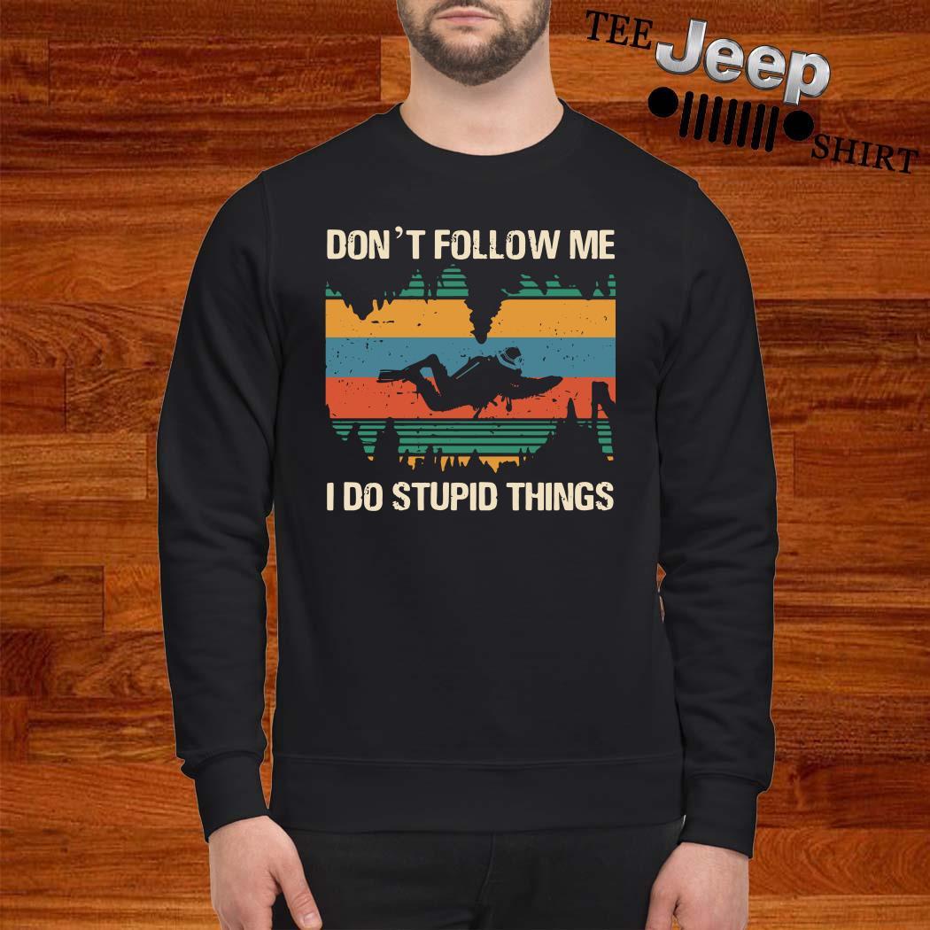 Diver Don't Follow Me I Do Stupid Things Vintage Sweatshirt