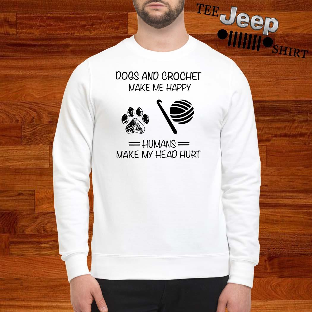 Dogs And Crochet Make Me Happy Humans Make My Head Hurt Sweatshirt