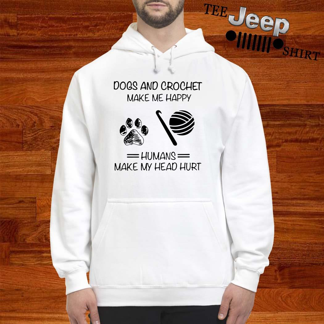 Dogs And Crochet Make Me Happy Humans Make My Head Hurt Hoodie