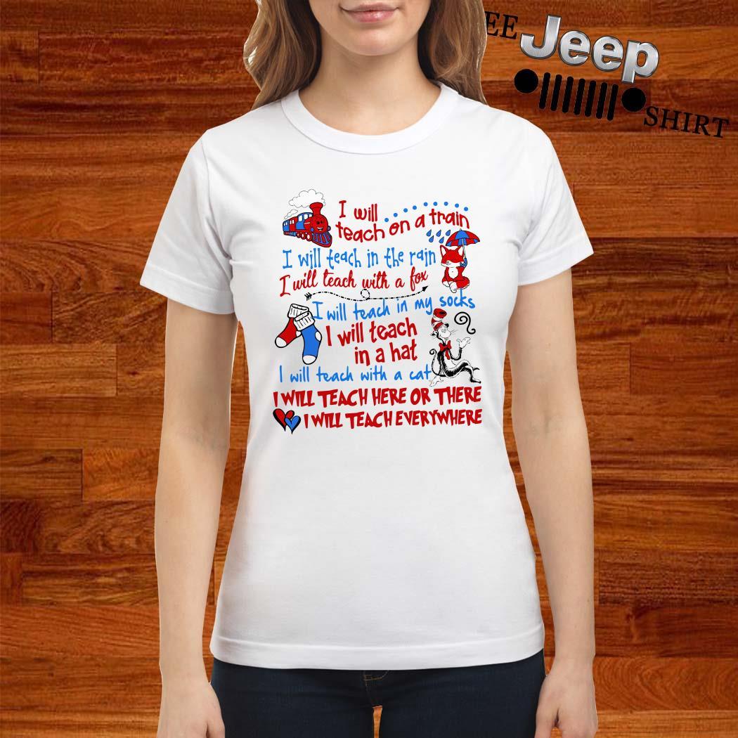 Dr. Seuss I Will Teach On A Train I Will Teach In The Rain A Fox Ladies Shirt