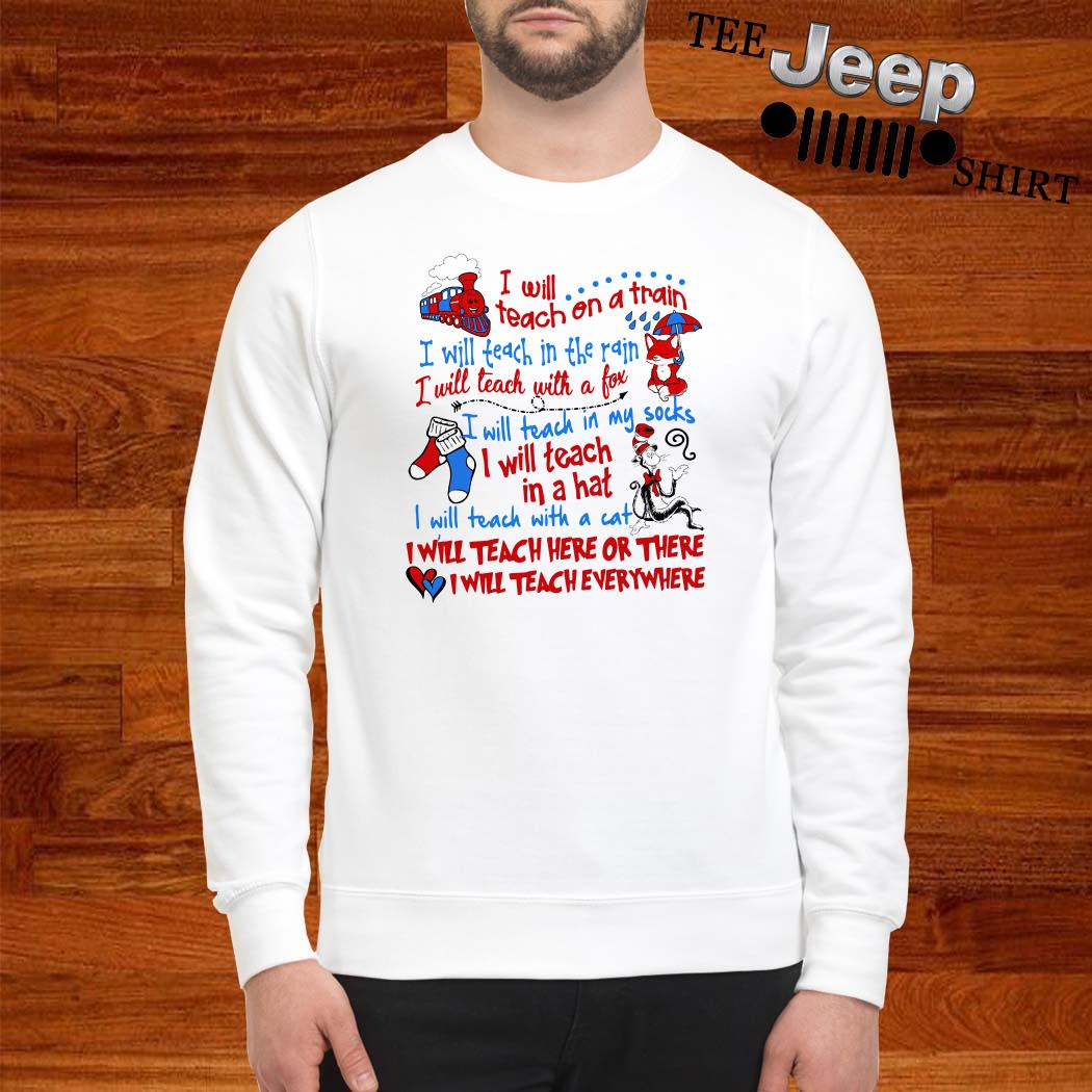 Dr. Seuss I Will Teach On A Train I Will Teach In The Rain A Fox Sweatshirt