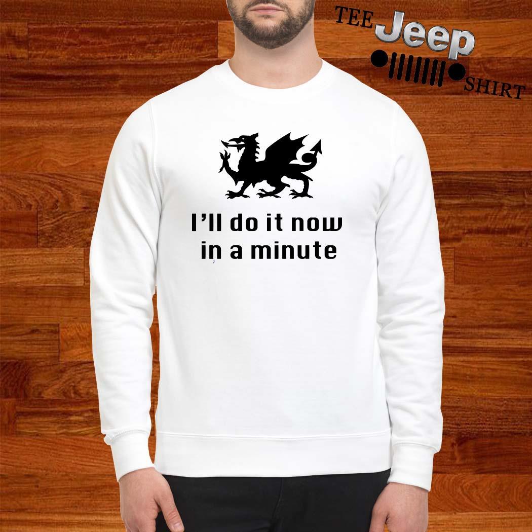 Dragon I'll Do It Now In A Minute Sweatshirt